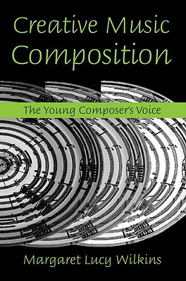 Creative Music Composition By Wilkins, Margaret Lucy